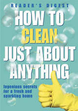 How to Clean Just About Anything: Ingenious Secrets Reader's Digest Hardback New