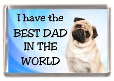 "Pug Dog Fridge Magnet ""I have the BEST DAD IN THE WORLD"""