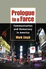 Prologue to a Farce: Communication and Democracy in America (History of Communic