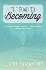 The Road to Becoming : A Journey Through Seasons of Change, Waiting and...