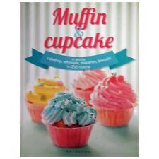 Muffin & cupcake : e anche cakepop, whoopie, macaron, biscotti in 250 ricette