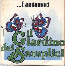 """IL GIARDINO DEI SEMPLICI - E amiamoci - VINYL 7"""" 45 LP 1982  NM COVER VG+"""