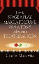 How to Stage a Play, Make a Fortune, Win a Tony, and Become a Theatrical Icon...