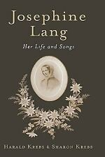 Josephine Lang : Her Life and Songs by Sharon Krebs and Harald Krebs (2007,...