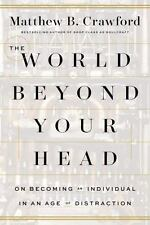The World Beyond Your Head : On Becoming an Individual in an Age of Distraction