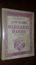 LA VIE TRAGIQUE DE MARGUERITE D'ANJOU REINE D'ANGLETERRE - J. Petithuguenin 1928