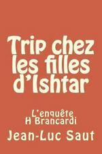 Trip Chez les Filles D'Ishtar : L'enquête H Brancardi by Jean-Luc Saut (2015,...