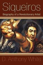 Siqueiros : Biography of a Revolutionary Artist by D. White (2009, Paperback)