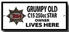 GRUMPY OLD BSA C15 250CC STAR OWNER LIVES HERE FINISH METAL SIGN.