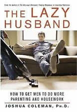 The Lazy Husband: How to Get Men to Do More Parenting and Housework-ExLibrary