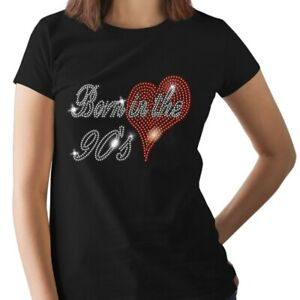 BORN In The Nineties - 1990s Birthday Gift Crystal Ladies T Shirt (any size)