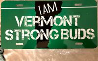 "Get our ""I Am Vermont Strong Buds"" license plate. Brand new-quality vinyl."