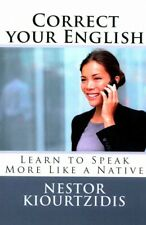Correct Your English : Learn to Speak More Like a Native, Paperback by Kiourt...