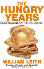 The Hungry Years: Confessions of a Food Addict, Leith, William, Used; Good Book