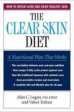 The Clear Skin Diet : How to Defeat Acne and Enjoy Healthy Skin by Alan C. Logan