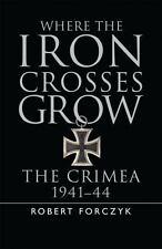 General Military: Where the Iron Crosses Grow : The Crimea 1941-44