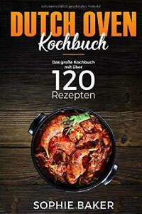 Dutch Oven: Das Kochbuch Mit Den 120 Besten Dutch Oven Rezeptenr für Hause 🟡🔴