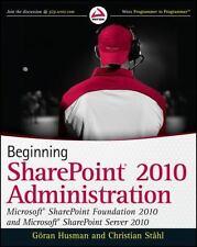 Beginning SharePoint 2010 Administration: Microsoft SharePoint Foundation 2010