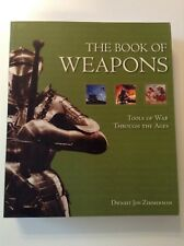 The Book Of Weapons Tools Of War Through The Ages By D. Zimmerman