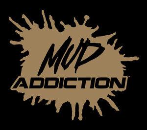 Mud Addiction Window Decal Mudding 4x4 life truck lifted monster sticker life