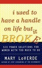 I Used to Have a Handle on Life but It Broke : Six Power Solutions for Women...