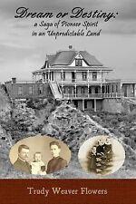 Dream or Destiny : A Saga of Pioneer Spirit in an Unpredictable Land (2014,...
