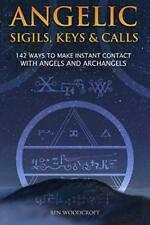 Angelic Sigils Keys & Calls 142 Ways To Make Instant Contact W/ Angels & Archang