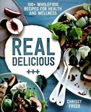 Real Delicious : 100+ Wholefood Recipes for Health and Wellness by Chrissy Free…