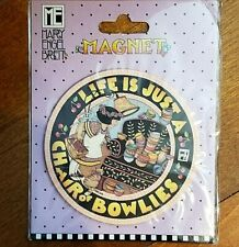 Darling Me Mary Engelbreit Magnet #39865~ Life Is Just A Chair Of Bowlies ~ Nip