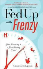 Fed up with Frenzy : Slow Parenting in a Fast-Moving World by Susan Sachs...