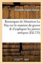 Remarques de Monsieur le Hay Sur la Maniere de Graver d'Expliquer les Pierres...