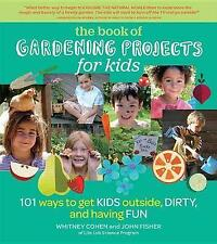 The Book of Gardening Projects for Kids: 101 Ways to Get Kids Outside, Dirty, an