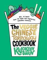 The Veggie Chinese Takeaway Cookbook: Wok, No Meat? Over 70 vegan and vegetarian