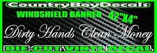Dirty Hands Clean Money Windshield Brow Vinyl Decal Sticker Diesel Truck Car MUD