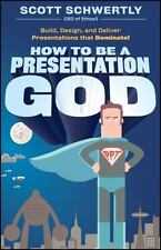 How to be a Presentation God: Build, Design, and Deliver Presentations that Domi