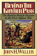 Beyond the Khyber Pass: The Road to British Disaster in the First Afghan War by