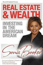 Real Estate and Wealth : Investing in the American Dream by Sonia L. Booker...