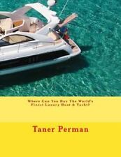 Where Can You Buy the World's Finest Luxury Boat and Yacht? by Taner Perman...