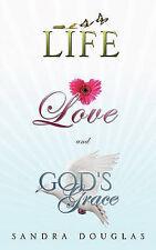 Life, Love and God's Grace by Douglas, Sandra -Paperback