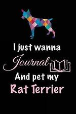 I Just Wanna Journal and Pet My Rat Terrier : Dog Lover Gifts, 6 X 9, 108.