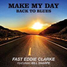 """Fast"" Eddie Clarke, - Make My Day-Back to Blues [New CD]"