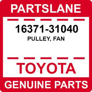16371-31040 Toyota OEM Genuine PULLEY, FAN