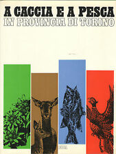 A CACCIA E A PESCA IN PROVINCIA DI TORINO Eda 1973 Salvatore Tropea