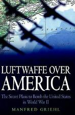 LUFTWAFFE OVER AMERICA SECRET PLANS TO BOMB THE US IN WWII NOT THE CHEAP BOOKCLU