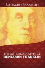 The Autobiography of Benjamin Franklin by Benjamin Franklin (2012, Paperback)