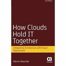 ? cómo las nubes mantenerlo juntos: integración de arquitectura con la implementación de la nube:...
