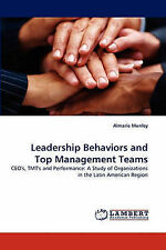Leadership Behaviors and Top Management Teams: CEO's, TMT's and Performance: A S