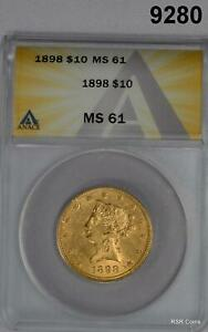 1898 $10 GOLD LIBERTY ANACS CERTIFIED MS61 #9280