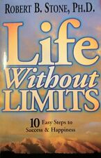 Life Without Limits: 10 Easy Steps to Success & Ha