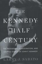 The Kennedy Half Century  Presidency, Assassination, & Lasting Legacy  Signed.